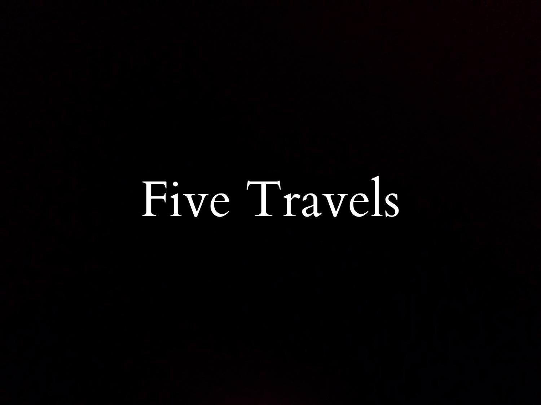 FIVE TRAVELS